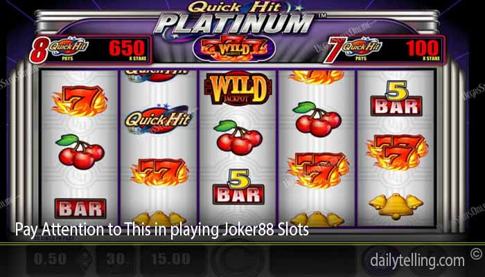 Pay Attention to This in playing Joker88 Slots